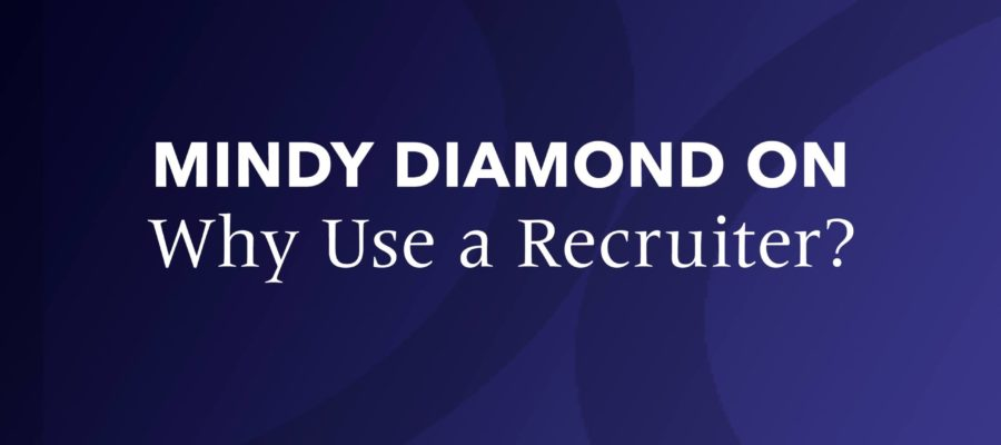 Mindy Diamond On…Why Use a Recruiter? [video]